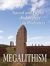 Megalithism: Sacred and Pagan Architecture in Prehistory