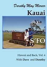 Hawaii and Back, Vol. 4 Kauai Via SFO: With Dave and Dorothy: Volume 4