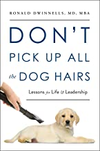 Don't Pick Up All the Dog Hairs: Lessons for Life & Leadership
