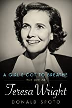 A Girl's Got to Breathe: The Life of Teresa Wright