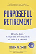 Purposeful Retirement: How to Bring Happiness and Meaning to Your Retirement: How to Bring Happiness and Meaning to Your Retirement (Volunteer Work, Retirement Planning, Retirement Gift)