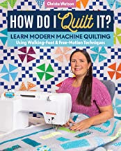 How Do I Quilt It?: Learn Modern Machine Quilting Using Walking-foot & Free-motion Techniques
