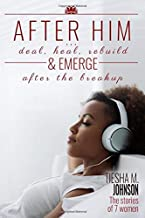After Him: Deal, Heal, Rebuild, & Emerge After The Breakup