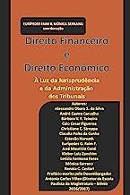 Direito Financeiro e Direito Econômico: À luz da jurisprudência e da administração dos tribunais.