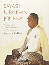 Sayagyi U Ba Khin Journal: A Collection Commemorating the Teaching of Sayagyi U Ba Khin
