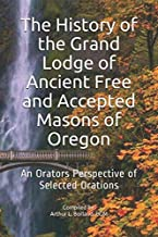 The History of the Grand Lodge of AF&AM of Oregon: An Orators Perspective of Selected Orations