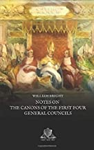 Notes on the Canons of the First Four General Councils: Nicea, Constantinople, Ephesus and Chalcedon