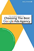 The Ultimate Guide to Choosing the Best Google Ads Agency
