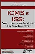 ICMS e ISS.: Pontos em comum e questões relevantes discutidas na Jurisprudência