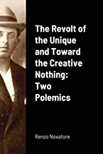 The Revolt of the Unique and Toward the Creative Nothing: Two Polemics