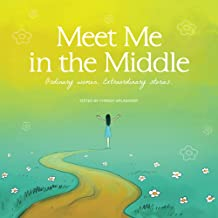 Meet Me in the Middle: Ordinary Women. Extraordinary Stories.