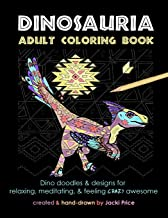 Dinosauria Adult Coloring Book: Dino doodles and designs for relaxing, meditating, and feeling crazy awesome