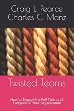 Twisted Teams: How to Engage the Full Talents of Everyone in Your Organization