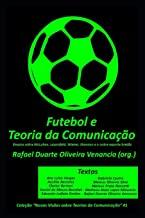 Futebol e a Teoria da Comunicação: Ensaios sobre McLuhan, Lazarsfeld, Wiener, Shannon e o nobre esporte bretão