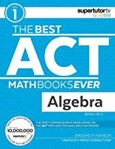 The Best ACT Math Books Ever, Book 1: Algebra