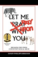 Let Me Prey Upon You: Breaking Free from a Minister's Sexual Abuse