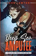 Deep Sea Amputee: The Life and Times of John Lawton