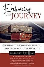 Embracing the Journey: Inspiring Stories of Hope, Healing, and Triumphing Over Adversity
