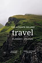 The Ultimate Ireland Travel Planner + Journal: Ireland vacation planning, organization, and travel keepsake journal