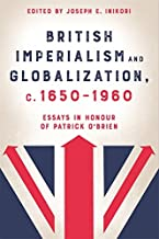 British Imperialism and Globalization, c. 1650-1960: Essays in Honour of Patrick O'Brien