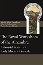 The Royal Workshops of the Alhambra: Industrial Activity in Early Modern Granada