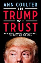 In Trump We Trust: How He Outsmarted the Politicians, the Elites and the Media