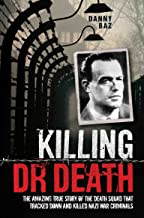 Killing Dr Death: The Amazing True Story of the Death Squad That Tracked Down and Killed a Nazi War Criminal