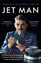 Jet Man: The Making and Breaking of Frank Whittle, Genius of the Jet Revolution