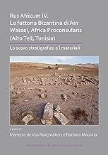 Rus Africum IV: La Fattoria Bizantina Di Aïn Wassel, Africa Proconsularis (Alto Tell, Tunisia): Lo scavo stratigrafico e i materiali