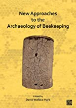 New Approaches to the Archaeology of Beekeeping