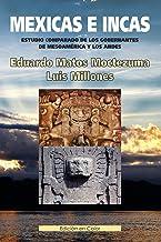 Mexicas e Incas: Estudio comparado de los gobernantes de Mesoamérica y los Andes. (Edición en Color)