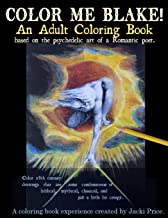 Color Me Blake! An Adult Coloring Book - based on the psychedelic art of a Romantic poet: Relax, learn, laugh, and expand your imagination with ... 18 artworks, 36 coloring pages, and more.