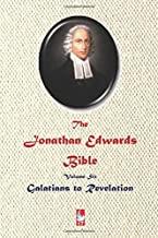 The Jonathan Edwards Bible. Volume Six: Galatians to Revelation