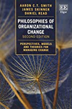 Philosophies of Organizational Change: Perspectives, Models and Theories for Managing Change