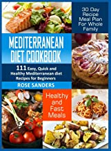 MEDITERRANEAN DIET COOKBOOK: 600 Quick, Easy and Healthy Mediterranean Diet Recipes for Beginners: Healthy and Fast Meals with 30-Day Recipe Meal Plan ... with 30 Day Recipe Meal Plan For Whole Family