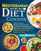 Mediterranean Diet Cookbook: The Ultimate Mediterranean Diet for Beginners with 30 Day Meal Plan: Simple and Easy Recipes for All the Family to Enjoy
