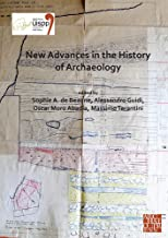 New Advances in the History of Archaeology: Proceedings of the XVIII UISPP World Congress (4-9 June 2018, Paris, France) Volume 16 (Sessions Organised ... Commission at the XVIII World UISPP)