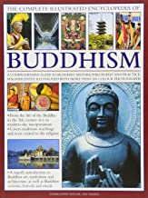The Complete Illustrated Encyclopedia of Buddhism: A Comprehensive Guide to Buddhist History, Philosophy and Practice, Magnificently Illustrated With ... Illustrated with More Than 500 Photographs