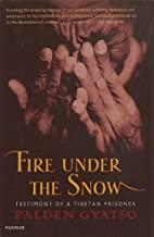 Fire Under The Snow: Testimony of a Tibetan Prisoner