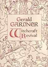 Gerald Gardner and the Witchcraft Revival: The Significance of His Life and Works to the Story of Modern Witchcraft