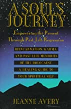A Soul's Journey: Empowering the Present Through Past Life Regression