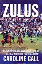 Zulus: Black, White & Blue: the Story of the Zulu Warriors Football Firm