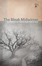 The Bleak Midwinter: A Collection of Frighteningly Festive Tales