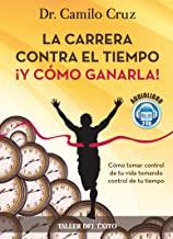 La Carrera Contra El Tiempo Y Como Ganarla/the Race Against Time… And How to Win It: Como Tomar Control De Tu Vida, Tomando Control De Tu Tiempo