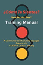 ¿Cómo Te Sientes? How Do You Feel?: Training Manual: A Community and Culturally Engaged Approach to COVID-19 Contact Tracing