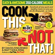 Cook This, Not That!: Easy & Awesome 350-Calorie Meals, The No-Diet Weight Loss Solution: Hundreds of new quick and healthy meals to save you 10, 20, 30 pounds--or more!