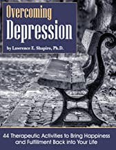 Overcoming Depression: 44 Therapeutic Activities to Bring Happiness and Fulfillment Back Into Your Life