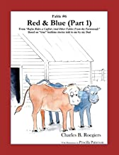Red & Blue (Part 1) [Fable 6]: (From Rufus Rides a Catfish & Other Fables From the Farmstead)