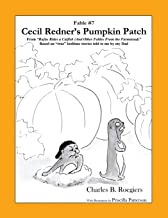 Cecil Redner's Pumpkin Patch [Fable 7]: (From Rufus Rides a Catfish & Other Fables From the Farmstead)