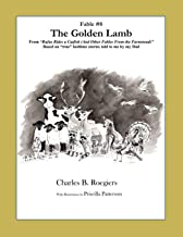 The Golden Lamb [Fable 8]: (From Rufus Rides a Catfish & Other Fables From the Farmstead)